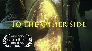 TO THE OTHER SIDE   SCARY SHORT FILM