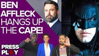 BEN AFFLECK Hangs Up the Cape! | PRESS PLAY ep.12
