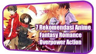 7 Rekomendasi Anime Dengan Genre Action Romance Fantasy Overpower