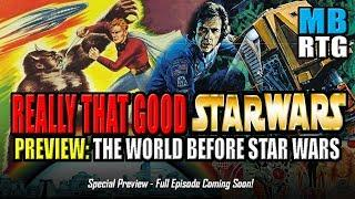 "REALLY THAT GOOD - PREVIEW: ""The World Before Star Wars"""