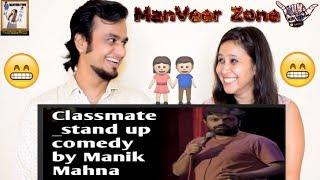 Classmates || Stand Up Comedy by Manik Mahna || Indian Reaction