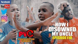 HOW I DISOWNED MY UNCLE ???????????? episode110 (PRAIZE VICTOR COMEDY )