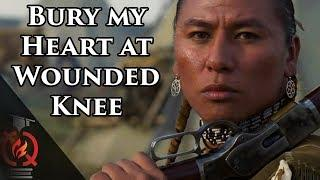 Bury my Heart at Wounded Knee | Based on a True Story