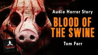 """Blood of the Swine"" FREE Campfire Short Horror Story Audiobook (Scary Stories) (Creepypasta)"