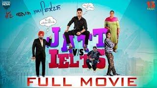 JATT vs IELTS (FULL MOVIE) - RAVNEET - GURPREET GHUGGI - NEW PUNJABI FILM 2018