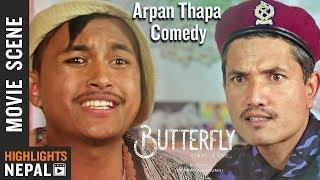 Arpan Thapa Comedy | New Nepali Movie BUTTERFLY Scene 2019/2076 | Aaryan Adhikari, Priyanka Karki