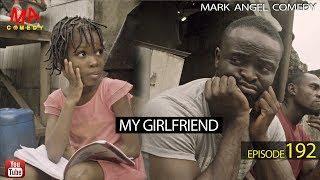 MY GIRLFRIEND (Mark Angel Comedy) (Episode 192)