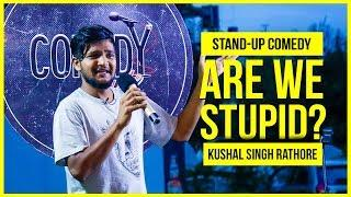 Are We Stupid? | Stand-up Comedy ft. Kushal Singh Rathore