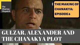 The Making of Chanakya: A Modern Classic: || Episode 6 || Gulzar, Alexander and the Chanakya Plot