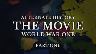 Alternate History: World War 1 ~ THE MOVIE ~ Part 1