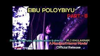 Eibu Poloybiyu | Part B | A Manipuri Horror Movie | Official Release