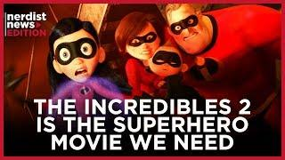 Why The Incredibles 2 Is the Superhero Movie We Need (Nerdist News Edition)