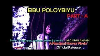 Eibu Poloybiyu | Part A | A Manipuri Horror Movie | Official Release