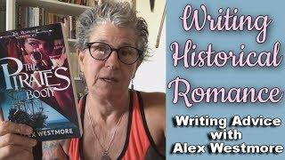 WRITING HISTORICAL ROMANCE | Writing Advice With Alex Westmore