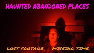"(ABANDONED PLACES GHOST HUNTING) SCARY LOST FOOTAGE, ""MISSING TIME, CANT REMEMBER MAKING THIS FILM"""