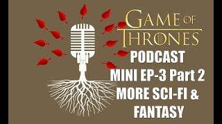 Game of Thrones Podcast Mini Ep 3 Part 2: MORE Sci Fi & Fantasy