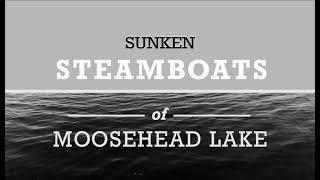 Sunken Steamboats of Moosehead Lake Official Trailer