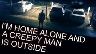 I'M HOME ALONE AND A CREEPY MAN IS OUTSIDE - short horror film