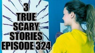3 TRUE SCARY STORIES EPISODE 324