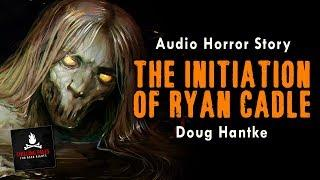 """The Initiation of Ryan Cadle"" FREE Campfire Horror Story Audiobook (Scary Stories) (Creepypasta)"