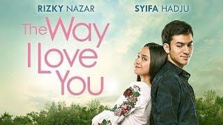 The Way I Love You (2019) Full Movie Indonesia
