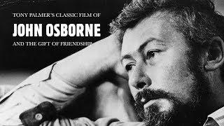 John Osborne – And The Gift Of Friendship (Full Film) | Tony Palmer Films