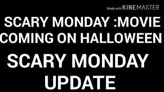 SCARY MONDAY UPDATE:SCARY MONDAY MOVIE