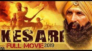 KESARI Full Movie 2019 | 21 Sarfarosh Saragarhi 1897 |Akshay Kumar new movie2019