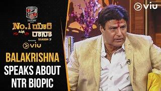 Balakrishna Speaks About NTR Biopic  | No 1 Yaari With Rana | Season 2 Ep 12 | Viu India