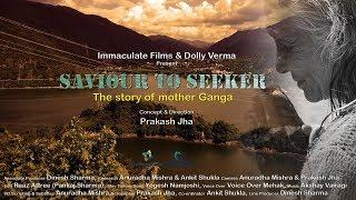 Saviour To Seeker|The Story of Mother Ganga|Trailer|Immaculate FIlms|Samvedana Trust
