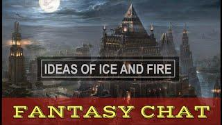 FANTASY CHAT #3 - Ideas of Ice and Fire