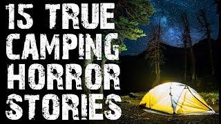 15 TRUE Terrifying Camping & Deep Woods Horror Stories | Ultimate Compilation | (Scary Stories)