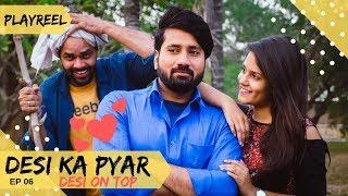Desi Ka Pyar | Desi On Top | Episode 06 | PLAYREEL |