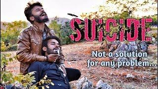 """SUICIDE"" - NOT A SOLUTION FOR ANY PROBLEM 