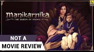 Manikarnika: The Queen of Jhansi | Not A Movie Review | Kangana Ranaut | Sucharita Tyagi