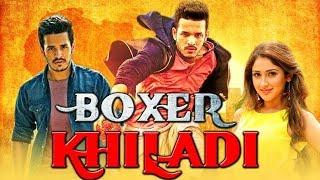 Boxer Khiladi 2018 South Indian Movies Dubbed In Hindi Full Movie | Akhil Akkineni, Sayyeshaa