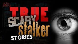 4 TRUE SCARY and UNNERVING Stalker Stories