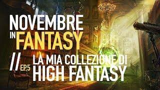 ✨ NOVEMBRE IN FANTASY ► Ep. 5: La mia collezione di High Fantasy
