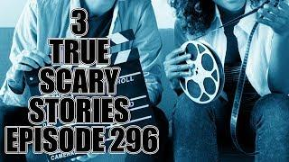 3 TRUE SCARY STORIES EPISODE 296