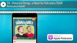 74 - Historical Dongs, a Heart for Fish and a TOUR Announcement!