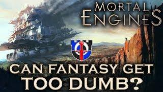Can fantasy get too dumb and unrealistic? Mortal Engines: FANTASY RE-ARMED