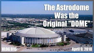 "The Astrodome Was the Original ""DOME""   VLOG 015"