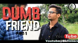 Dumb Friend || Part-1 || Comedy Video || Funny Video ||  Bk Films || 2018