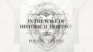 Poland & Ukraine. In the Wake of Historical Heritage - trailer