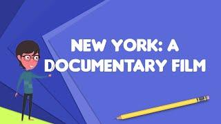 What is New York: A Documentary Film?, Explain New York: A Documentary Film