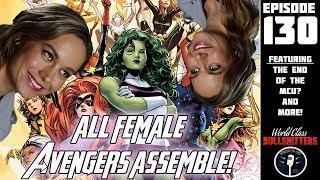 E130: The All Female Avengers! Will it Kill the MCU?