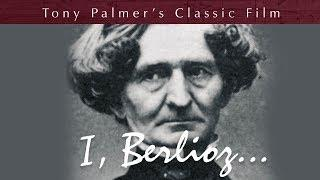 I, Berlioz (Full Film) | Tony Palmer Films