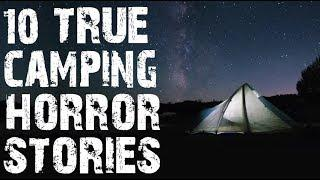 10 TRUE Terrifying Camping Horror Stories From The Middle Of Nowhere | (Scary Stories)