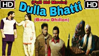 Dulla Bhatti (Full Hd Movie) - Binnu Dhillon -Punjabi Movies 2018
