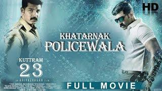 Khatarnak Policewala (2018) New Released Hindi Dubbed Full Movie | Arun Vijay | Mahima Nambiar